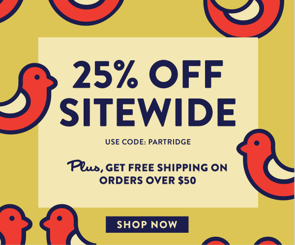 25% off sitewide. Use code: Partridge. Plus, get free shipping on orders over $50. Shop now.